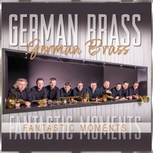 GERMAN BRASS Fantastic Moments